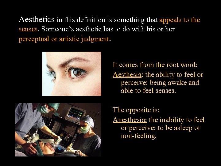 Aesthetics in this definition is something that appeals to the senses. Someone's aesthetic has