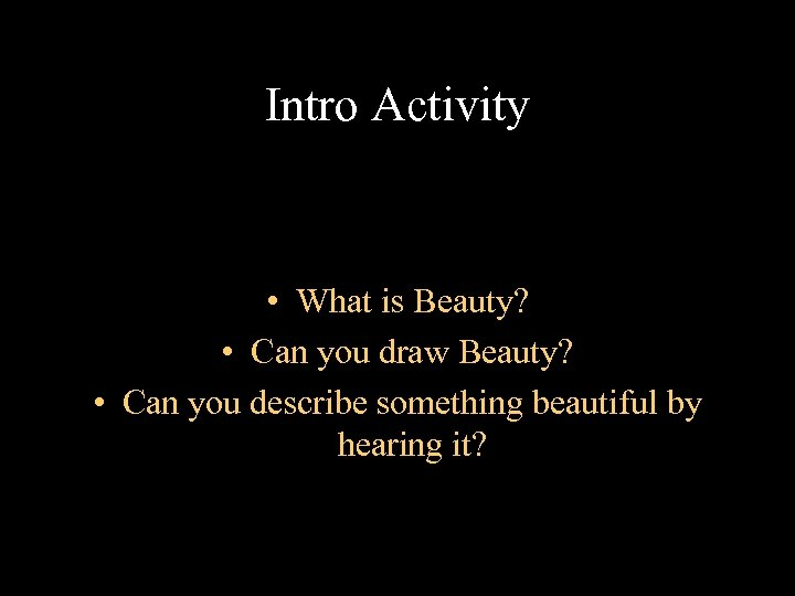 Intro Activity • What is Beauty? • Can you draw Beauty? • Can you