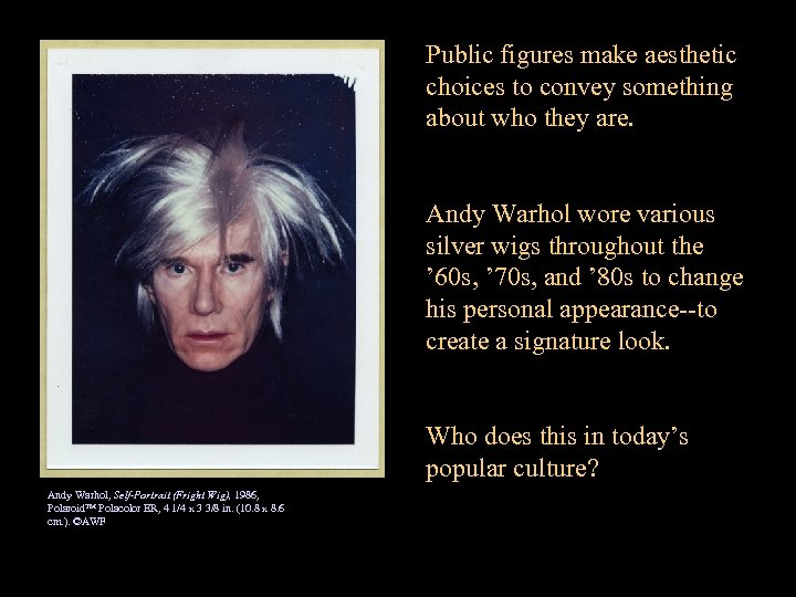 Public figures make aesthetic choices to convey something about who they are. Andy Warhol