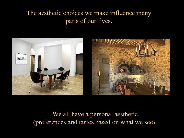 The aesthetic choices we make influence many parts of our lives. We all have