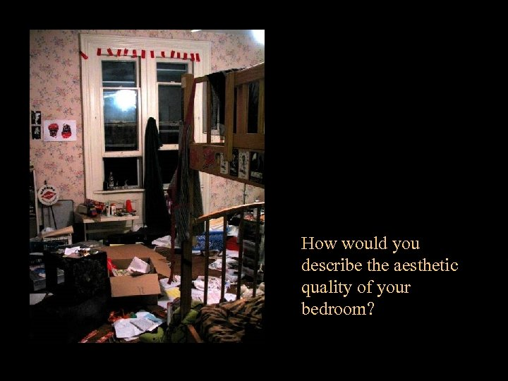 How would you describe the aesthetic quality of your bedroom?
