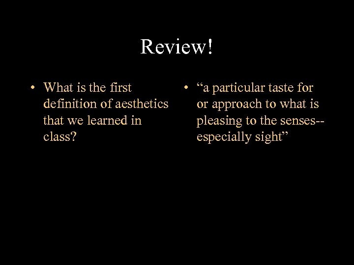 """Review! • What is the first • """"a particular taste for definition of aesthetics"""