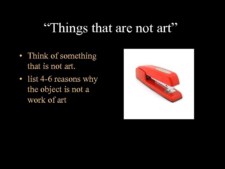 """""""Things that are not art"""" • Think of something that is not art. •"""