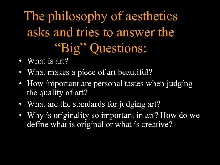 """The philosophy of aesthetics asks and tries to answer the """"Big"""" Questions: • What"""