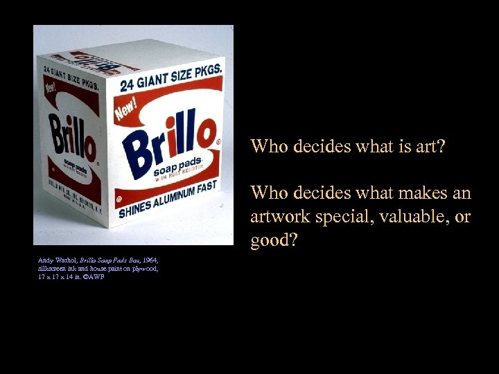 Who decides what is art? Who decides what makes an artwork special, valuable, or
