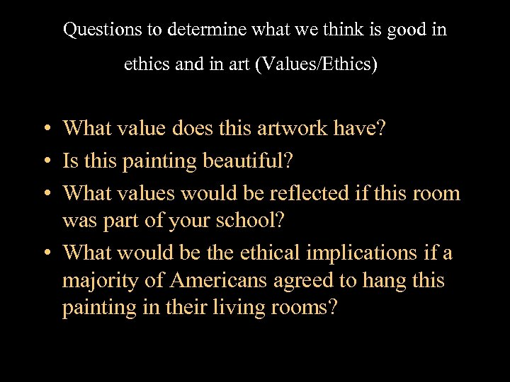 Questions to determine what we think is good in ethics and in art (Values/Ethics)