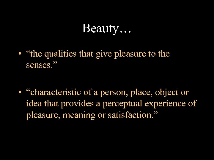 """Beauty… • """"the qualities that give pleasure to the senses. """" • """"characteristic of"""