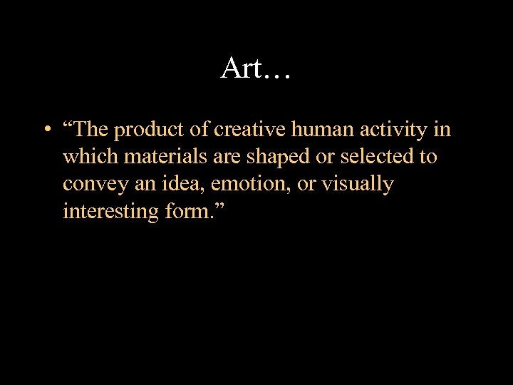 """Art… • """"The product of creative human activity in which materials are shaped or"""