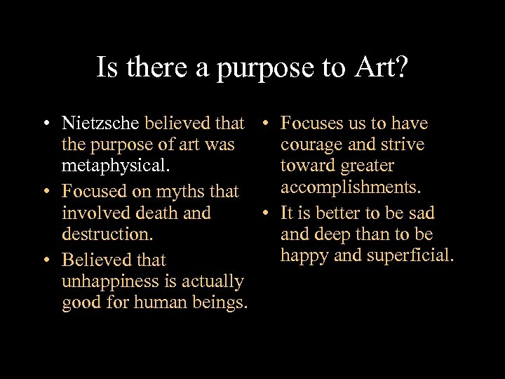 Is there a purpose to Art? • Nietzsche believed that • Focuses us to