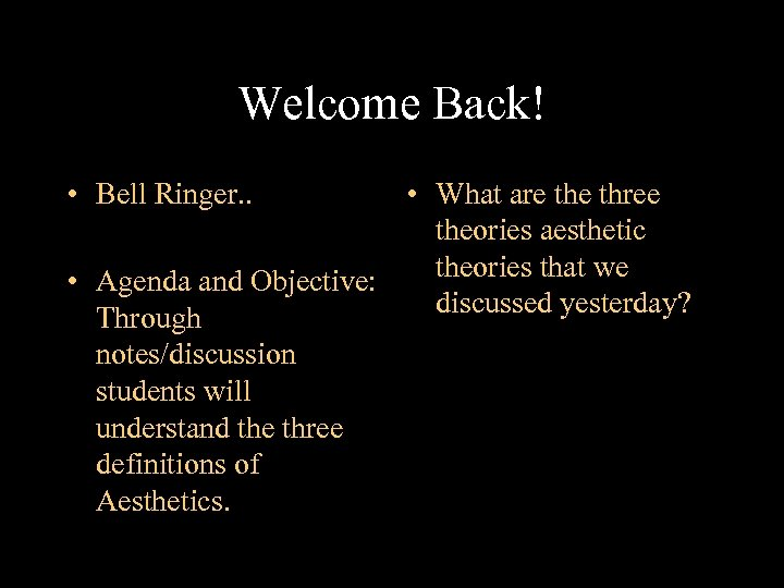 Welcome Back! • Bell Ringer. . • What are three theories aesthetic theories that