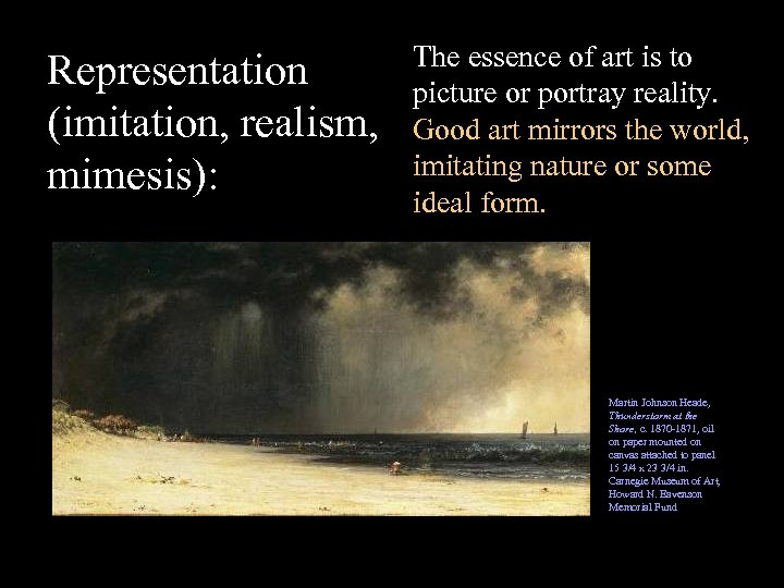 Representation (imitation, realism, mimesis): The essence of art is to picture or portray reality.