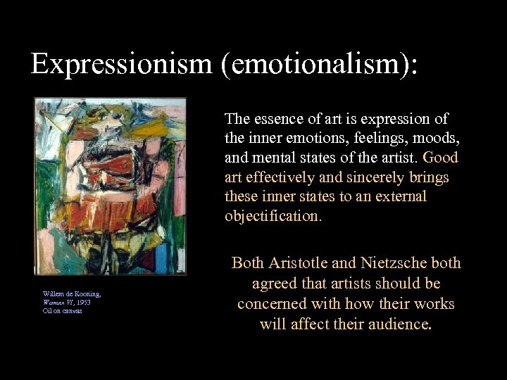 Expressionism (emotionalism): The essence of art is expression of the inner emotions, feelings, moods,