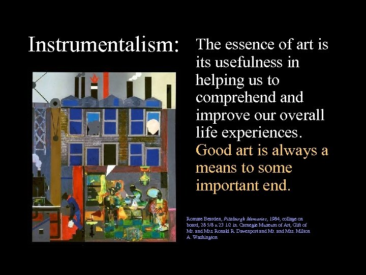 Instrumentalism: The essence of art is its usefulness in helping us to comprehend and