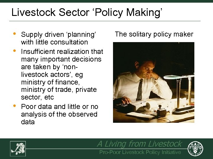 Livestock Sector 'Policy Making' • • • Supply driven 'planning' with little consultation Insufficient