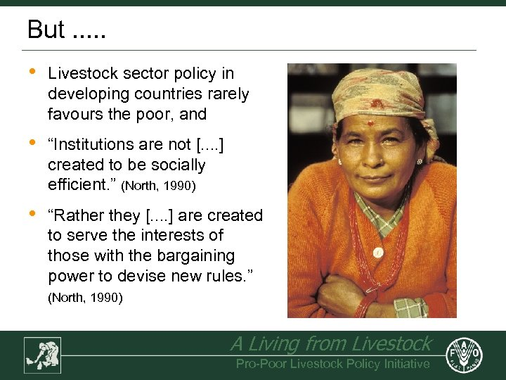 But. . . • Livestock sector policy in developing countries rarely favours the poor,