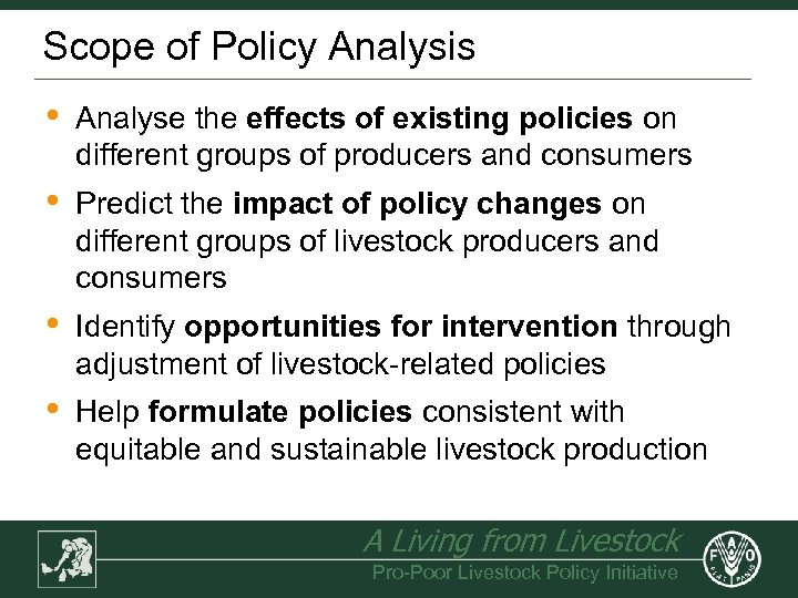 Scope of Policy Analysis • Analyse the effects of existing policies on different groups