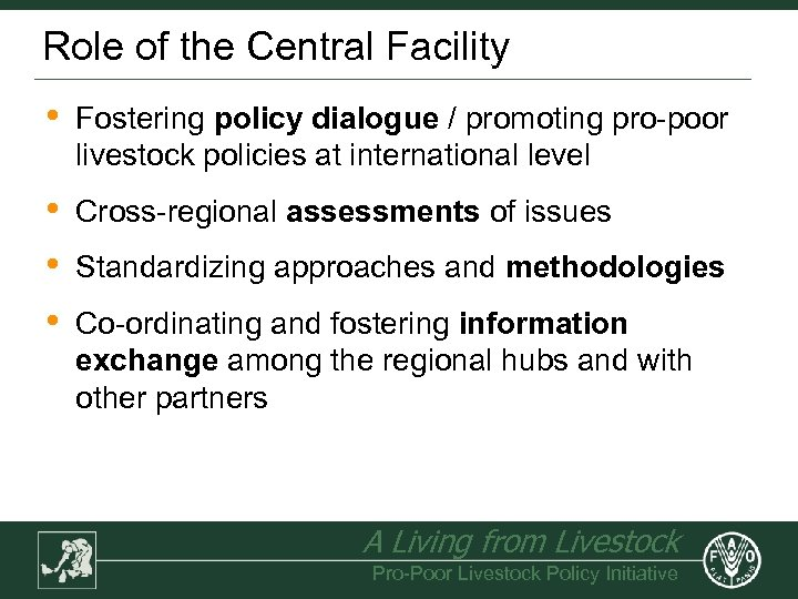 Role of the Central Facility • Fostering policy dialogue / promoting pro-poor livestock policies