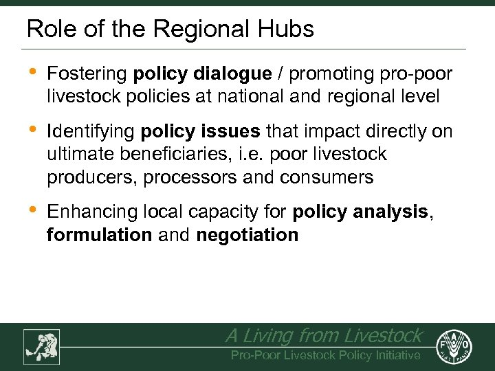 Role of the Regional Hubs • Fostering policy dialogue / promoting pro-poor livestock policies