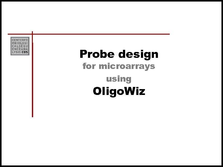 Probe design for microarrays using Oligo. Wiz