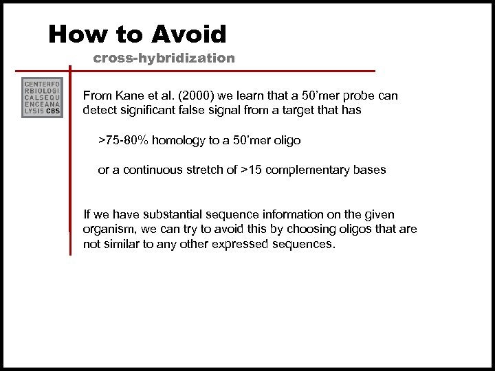 How to Avoid cross-hybridization From Kane et al. (2000) we learn that a 50'mer