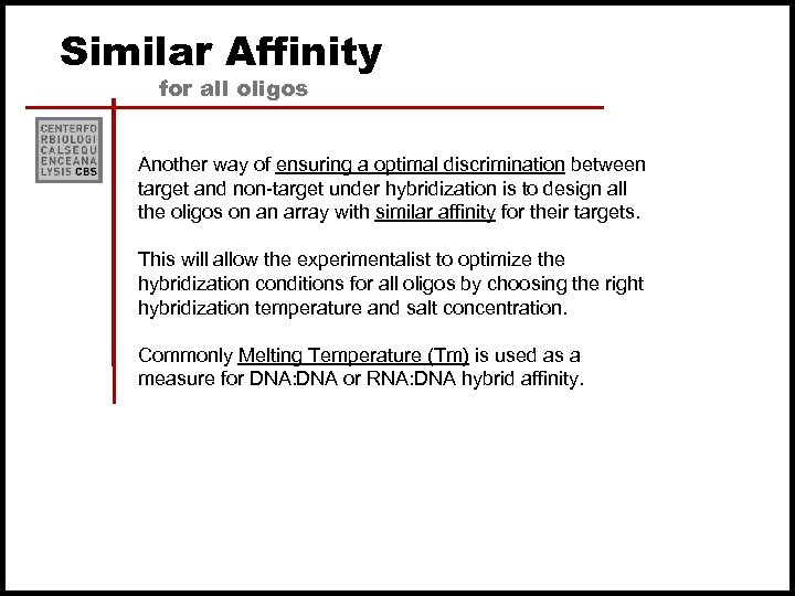 Similar Affinity for all oligos Another way of ensuring a optimal discrimination between target