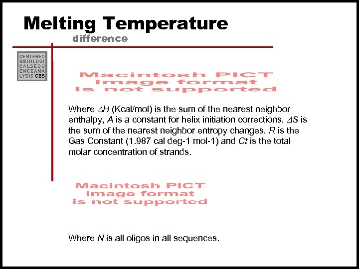 Melting Temperature difference Where DH (Kcal/mol) is the sum of the nearest neighbor enthalpy,