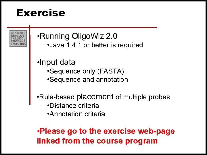 Exercise • Running Oligo. Wiz 2. 0 • Java 1. 4. 1 or better