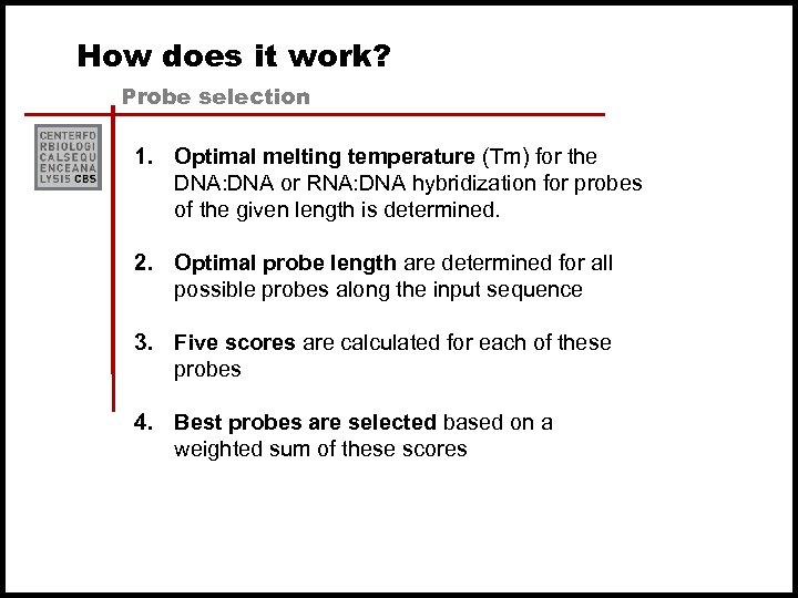How does it work? Probe selection 1. Optimal melting temperature (Tm) for the DNA: