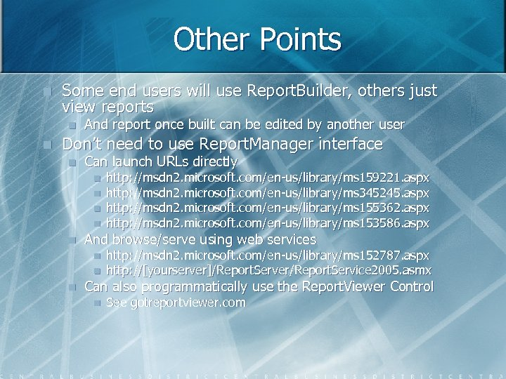 Other Points n Some end users will use Report. Builder, others just view reports