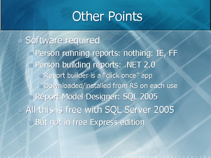Other Points n Software required n Person running reports: nothing: IE, FF n Person