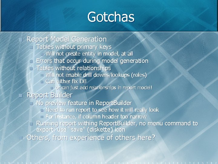 Gotchas n Report Model Generation n Tables without primary keys n n n Will