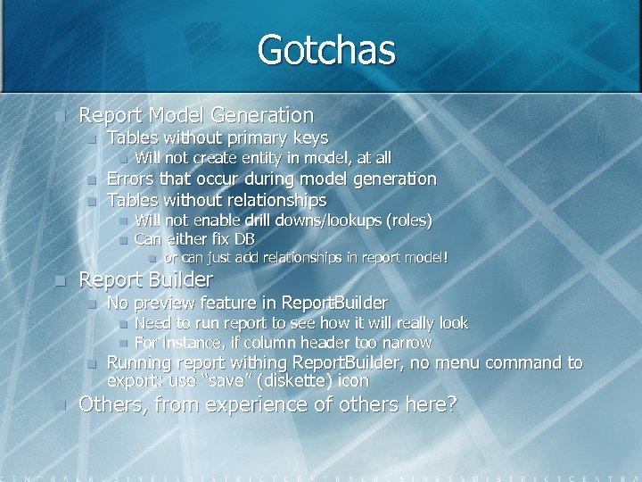 Gotchas n Report Model Generation n Tables without primary keys n n n Will