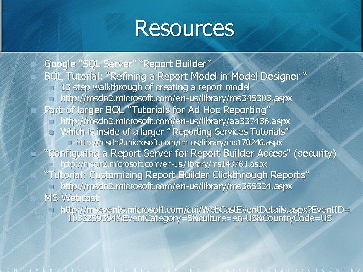 "Resources n n Google ""SQL Server"" ""Report Builder"" BOL Tutorial: ""Refining a Report Model"