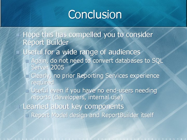 Conclusion n n Hope this has compelled you to consider Report Builder Useful for