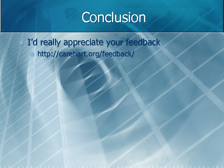 Conclusion n I'd really appreciate your feedback n http: //carehart. org/feedback/