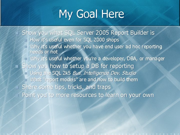 My Goal Here n Show you what SQL Server 2005 Report Builder is n
