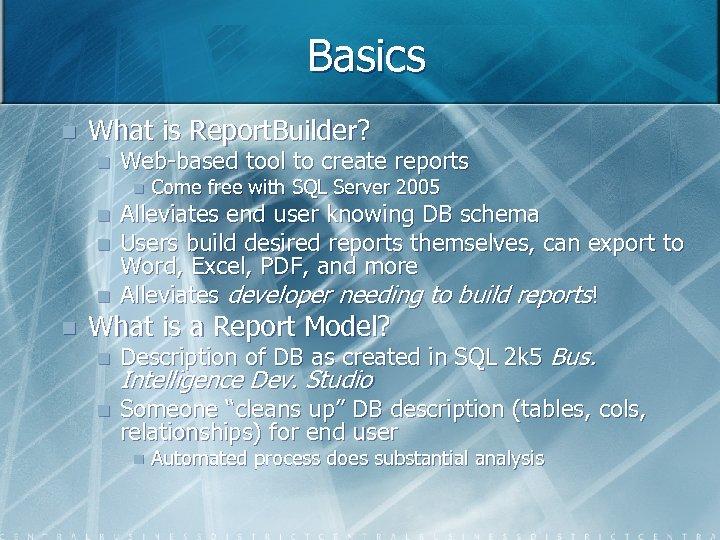 Basics n What is Report. Builder? n Web-based tool to create reports n n