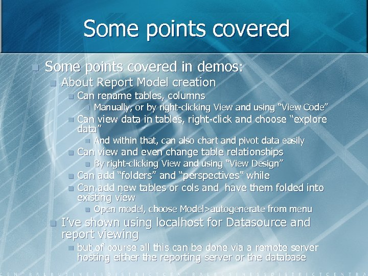 Some points covered n Some points covered in demos: n About Report Model creation