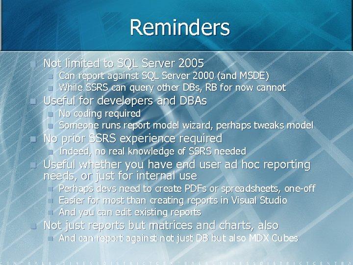 Reminders n Not limited to SQL Server 2005 n n n Useful for developers