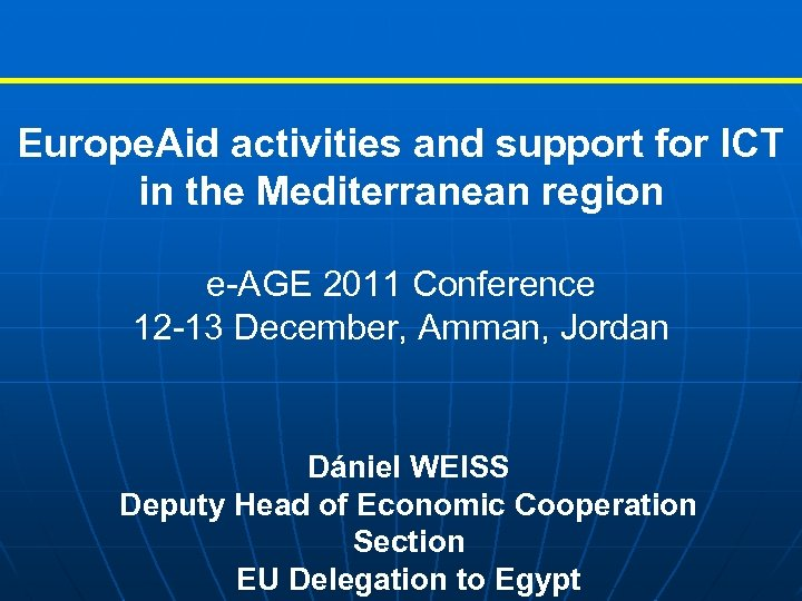 Europe. Aid activities and support for ICT in the Mediterranean region e-AGE 2011 Conference