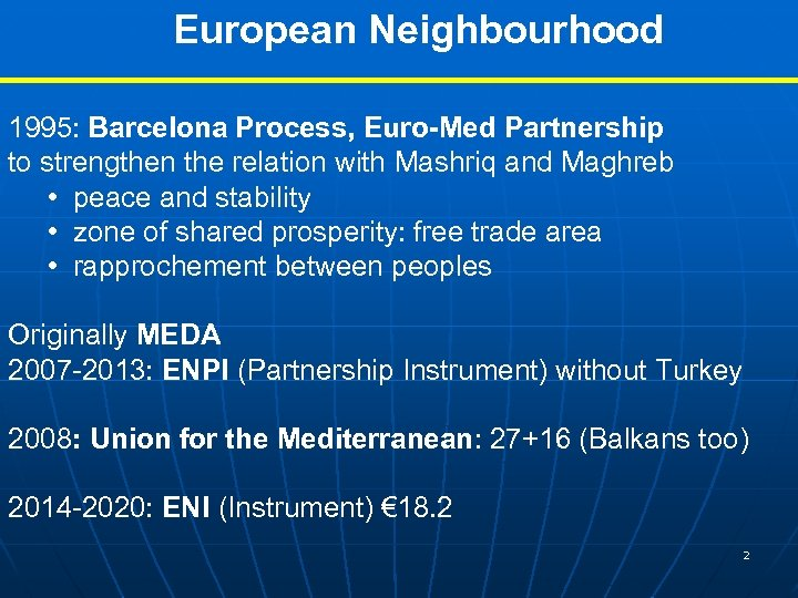 European Neighbourhood 1995: Barcelona Process, Euro-Med Partnership to strengthen the relation with Mashriq and