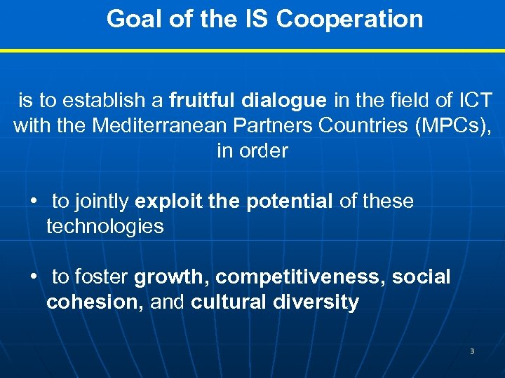 Goal of the IS Cooperation is to establish a fruitful dialogue in the field