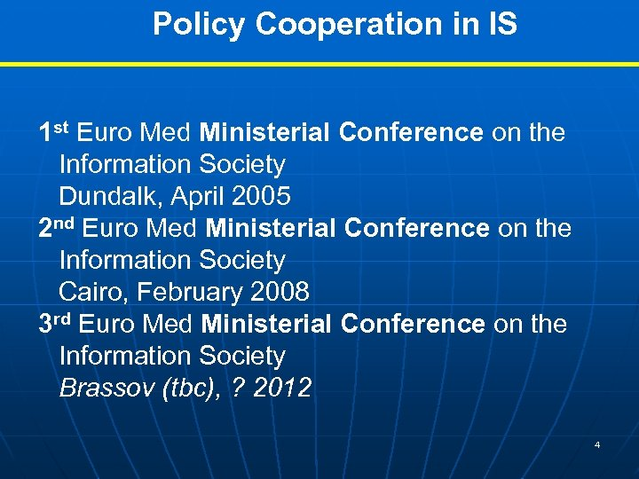 Policy Cooperation in IS 1 st Euro Med Ministerial Conference on the Information Society