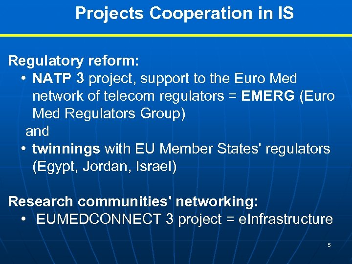 Projects Cooperation in IS Regulatory reform: • NATP 3 project, support to the Euro