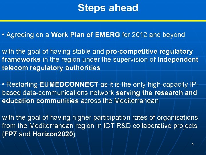 Steps ahead • Agreeing on a Work Plan of EMERG for 2012 and beyond