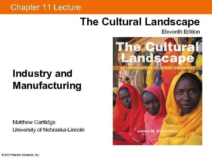 Chapter 11 Lecture The Cultural Landscape Eleventh Edition Industry and Manufacturing Matthew Cartlidge University