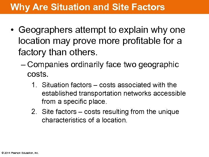 Why Are Situation and Site Factors Important? • Geographers attempt to explain why one