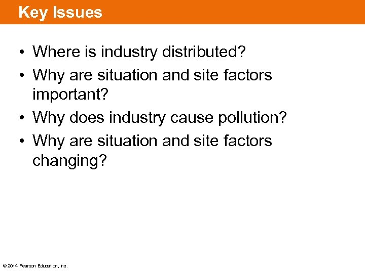 Key Issues • Where is industry distributed? • Why are situation and site factors