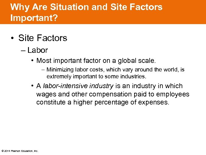 Why Are Situation and Site Factors Important? • Site Factors – Labor • Most