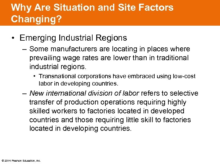 Why Are Situation and Site Factors Changing? • Emerging Industrial Regions – Some manufacturers